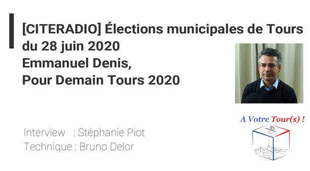 [CITERADIO] 2nd tour municipal : Interview Emmanuel Denis, « Pour Demain, Tours 2020 »